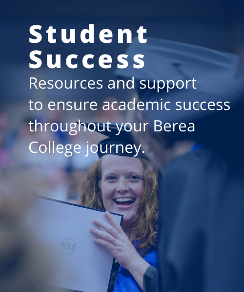 Student Success: Resources and support to ensure academic success throughout your Berea College journey.